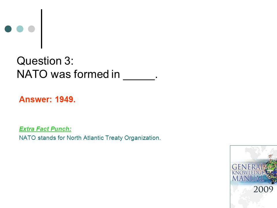 Question 3: NATO was formed in _____. Answer: 1949.