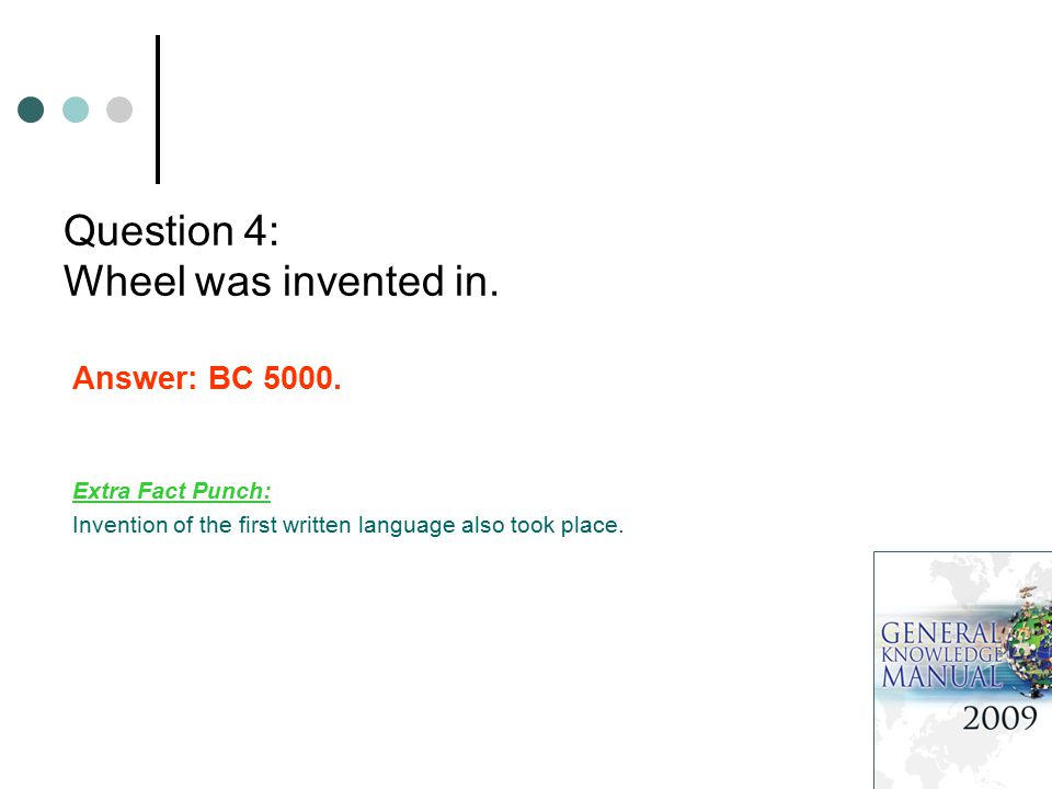 Question 4: Wheel was invented in. Answer: BC 5000. Extra Fact Punch: Invention of the first written language also took place.