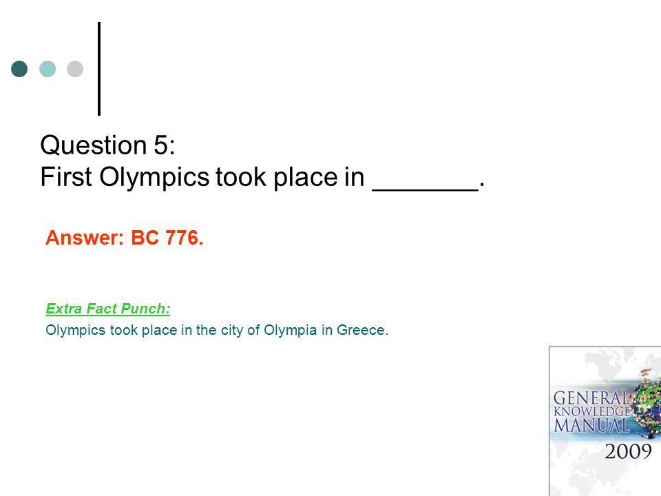 Question 5: First Olympics took place in _______. Answer: BC 776.