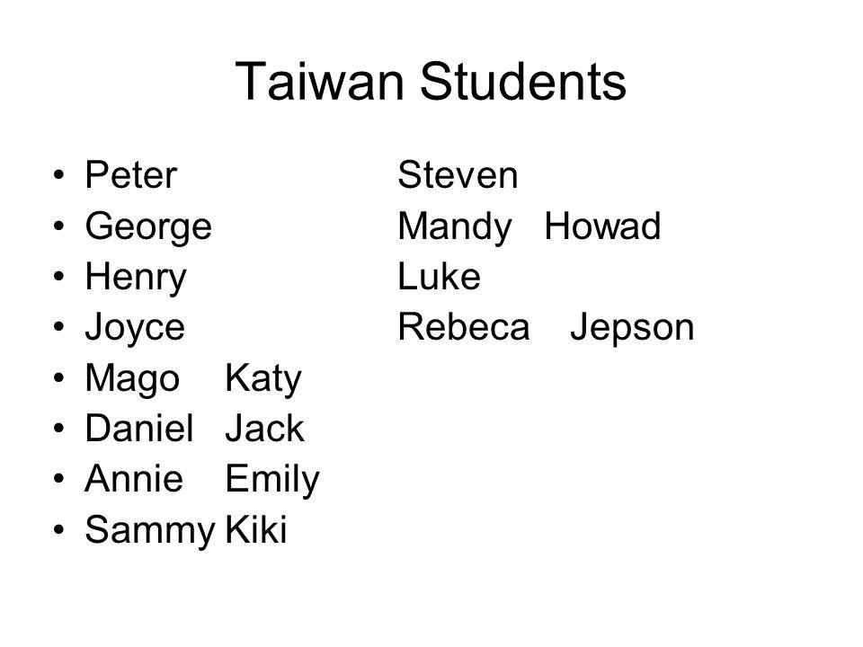 Taiwan Students Peter Steven George Mandy Howad Henry Luke Joyce Rebeca Jepson Mago Katy Daniel Jack Annie Emily Sammy Kiki