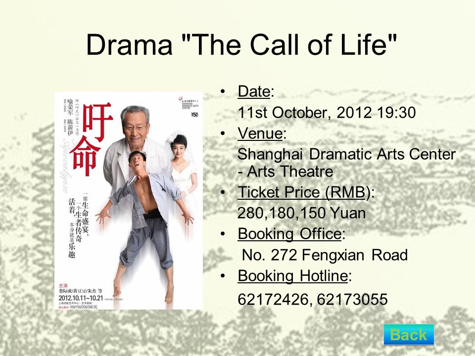 Drama The Call of Life Date: 11st October, 2012 19:30 Venue: Shanghai Dramatic Arts Center - Arts Theatre Ticket Price (RMB): 280,180,150 Yuan Booking Office: No.