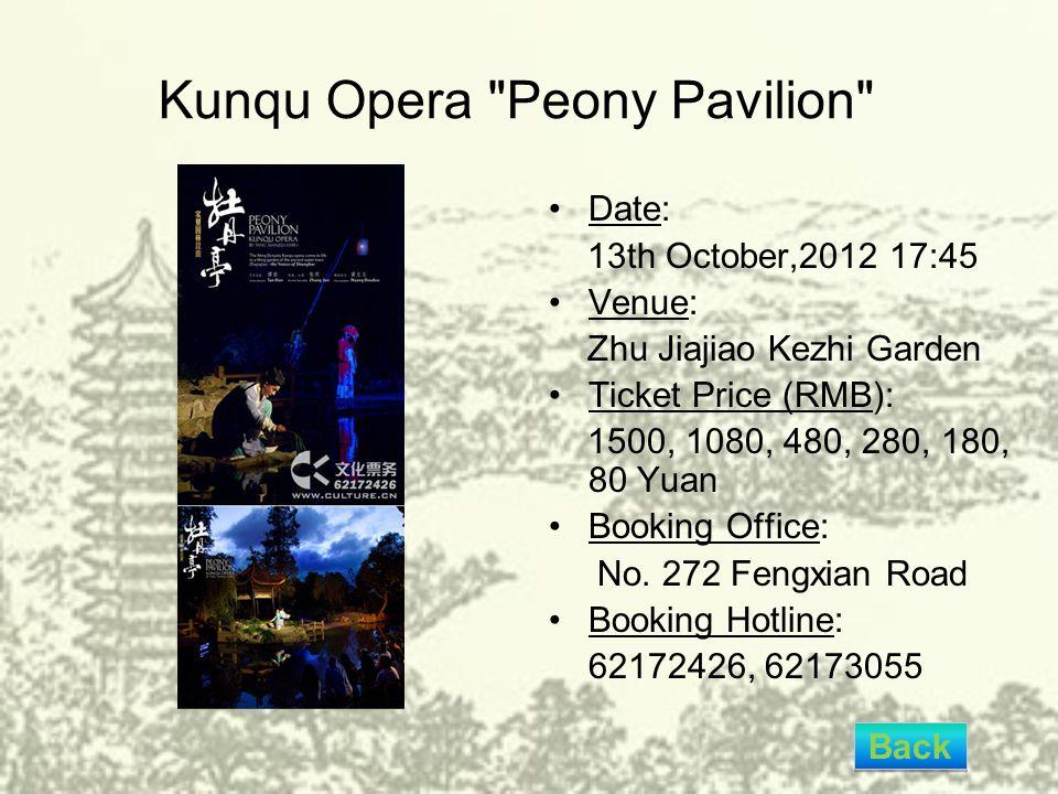 Kunqu Opera Peony Pavilion Date: 13th October,2012 17:45 Venue: Zhu Jiajiao Kezhi Garden Ticket Price (RMB): 1500, 1080, 480, 280, 180, 80 Yuan Booking Office: No.