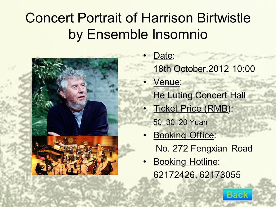 Concert Portrait of Harrison Birtwistle by Ensemble Insomnio Date: 18th October,2012 10:00 Venue: He Luting Concert Hall Ticket Price (RMB): 50, 30, 20 Yuan Booking Office: No.