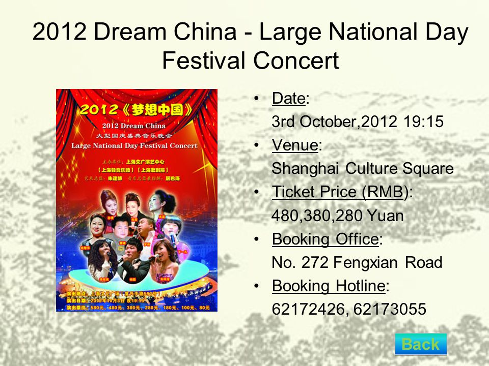 2012 Dream China - Large National Day Festival Concert Date: 3rd October,2012 19:15 Venue: Shanghai Culture Square Ticket Price (RMB): 480,380,280 Yua