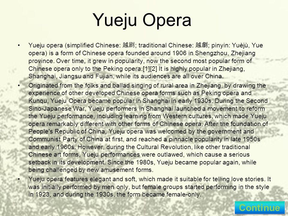 Yueju Opera Yueju opera (simplified Chinese: 越剧 ; traditional Chinese: 越劇 ; pinyin: Yuèjù, Yue opera) is a form of Chinese opera founded around 1906 in Shengzhou, Zhejiang province.