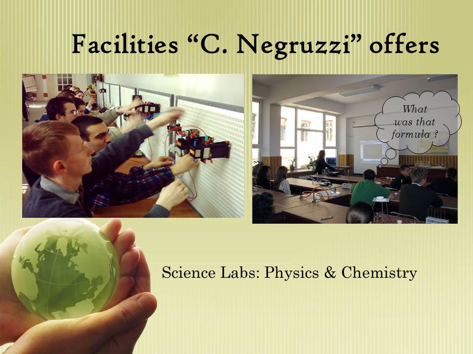 Facilities C. Negruzzi offers What was that formula Science Labs: Physics & Chemistry