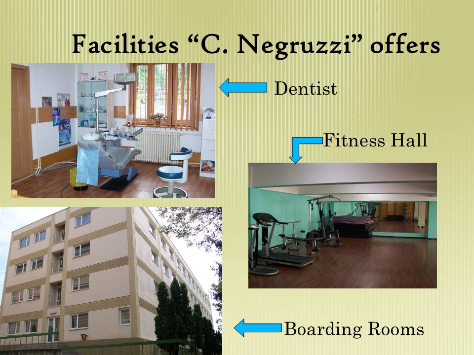 Facilities C. Negruzzi offers Boarding Rooms Fitness Hall Dentist