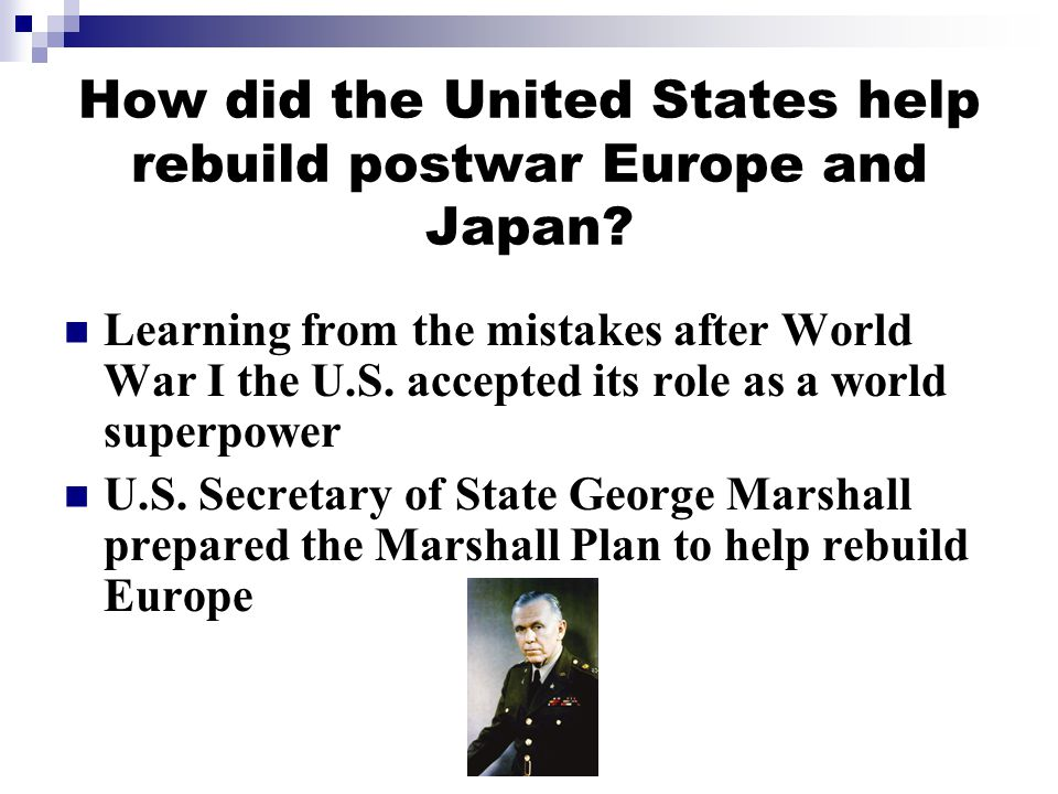 How did the United States help rebuild postwar Europe and Japan.