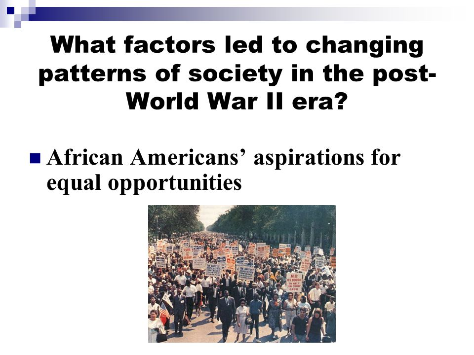 What factors led to changing patterns of society in the post- World War II era.