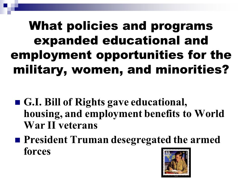 What policies and programs expanded educational and employment opportunities for the military, women, and minorities.