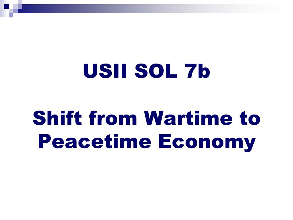USII SOL 7b Shift from Wartime to Peacetime Economy