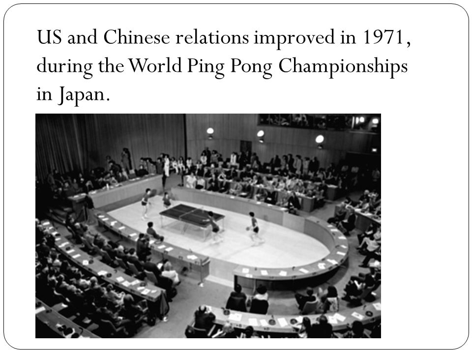 US and Chinese relations improved in 1971, during the World Ping Pong Championships in Japan.