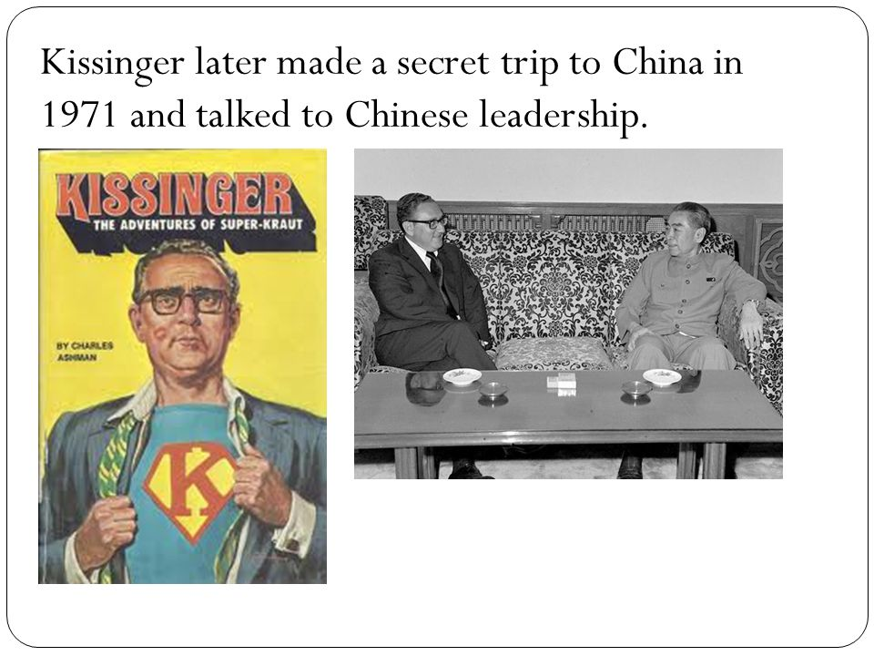 Kissinger later made a secret trip to China in 1971 and talked to Chinese leadership.