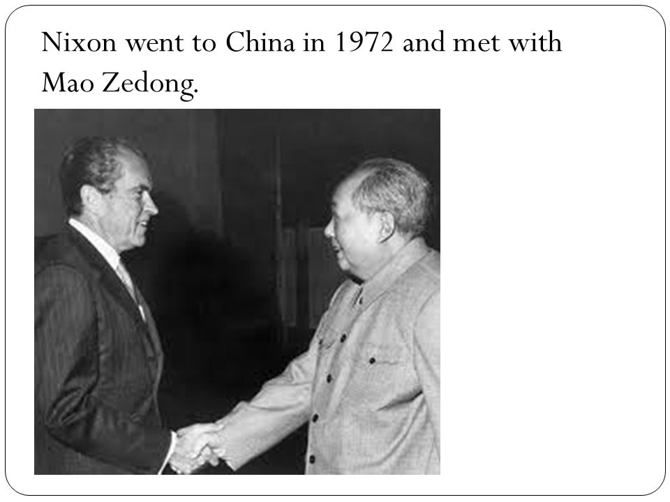 Nixon went to China in 1972 and met with Mao Zedong.