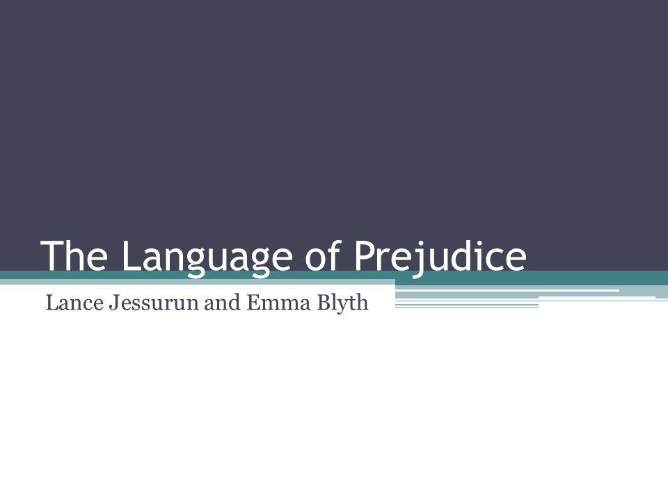 The Language of Prejudice Lance Jessurun and Emma Blyth