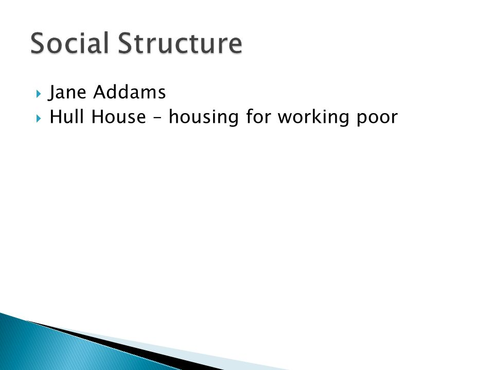  Jane Addams  Hull House – housing for working poor