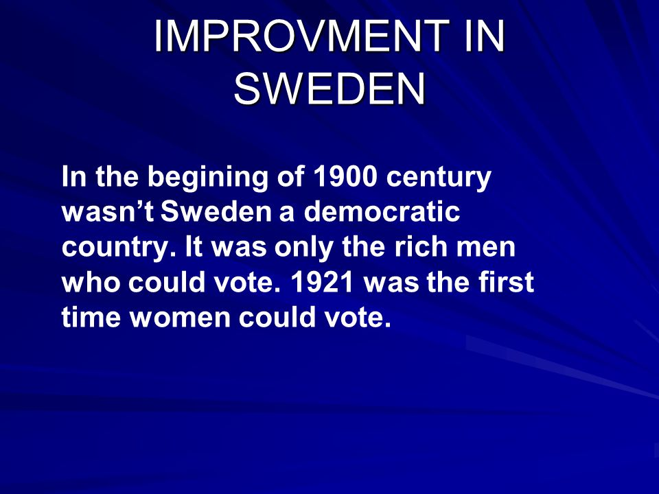 IMPROVMENT IN SWEDEN In the begining of 1900 century wasn't Sweden a democratic country.