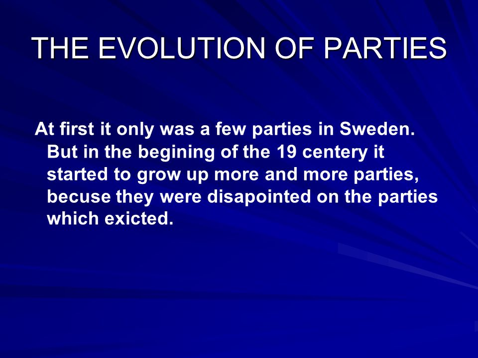 THE EVOLUTION OF PARTIES At first it only was a few parties in Sweden.