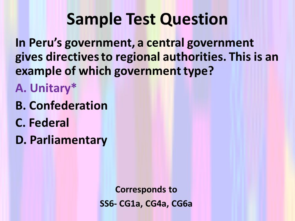 Sample Test Question In Peru's government, a central government gives directives to regional authorities. This is an example of which government type?