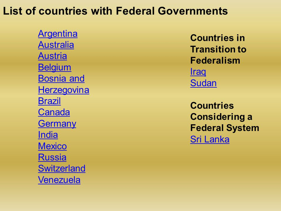 List of countries with Federal Governments Argentina Australia Austria Belgium Bosnia and Herzegovina Brazil Canada Germany India Mexico Russia Switze