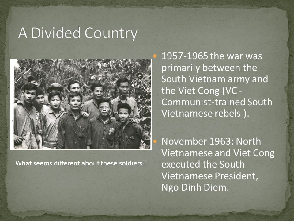 1957-1965 the war was primarily between the South Vietnam army and the Viet Cong (VC - Communist-trained South Vietnamese rebels ).