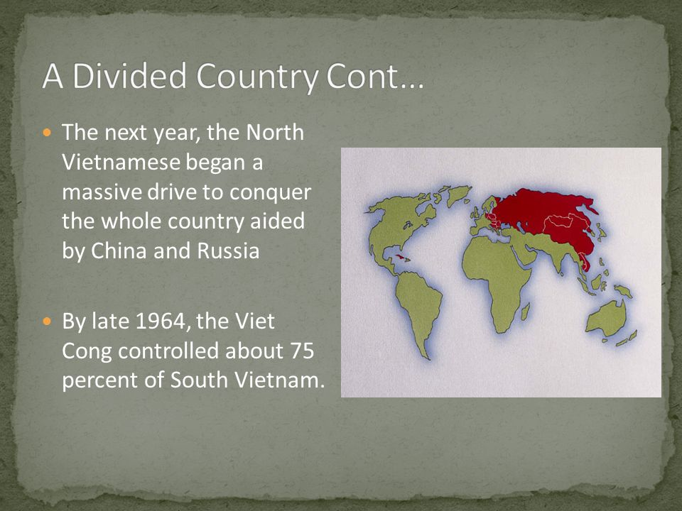 The next year, the North Vietnamese began a massive drive to conquer the whole country aided by China and Russia By late 1964, the Viet Cong controlle