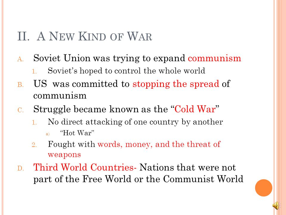 II.A N EW K IND OF W AR A. Soviet Union was trying to expand communism 1.
