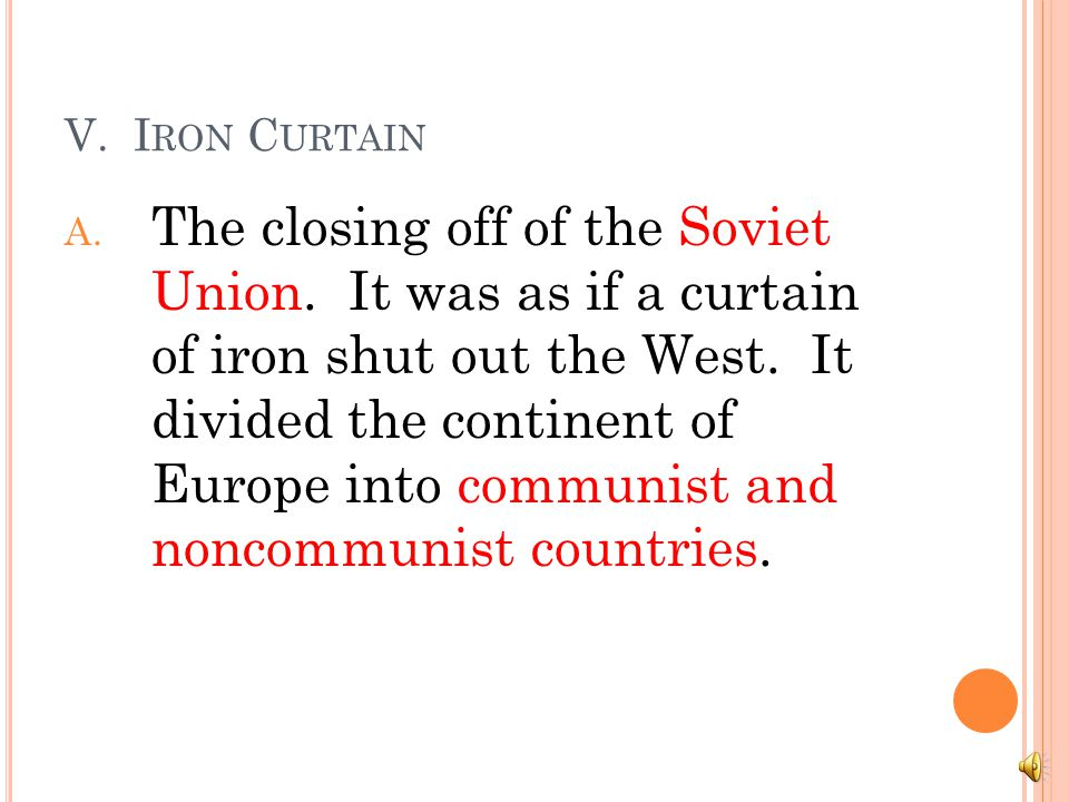 V.I RON C URTAIN A. The closing off of the Soviet Union.