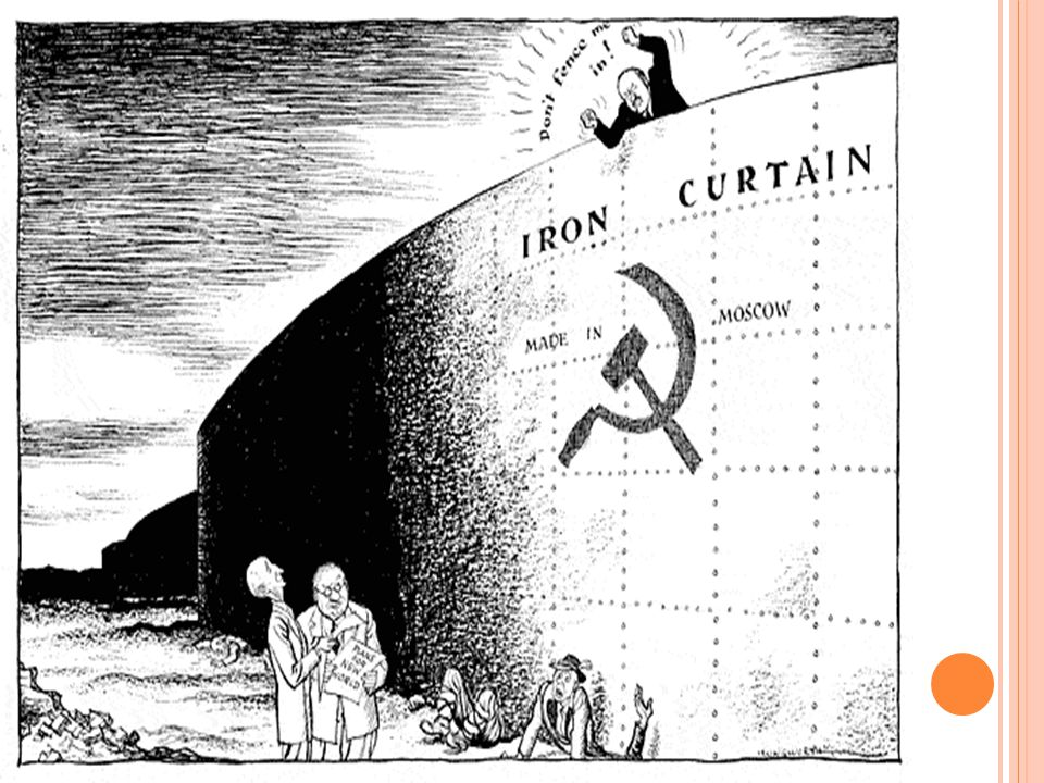V. I RON C URTAIN A. The closing off of the Soviet Union. It was as if a curtain of iron shut out the West. It divided the continent of Europe into co