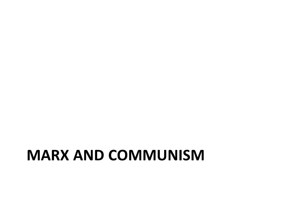 MARX AND COMMUNISM