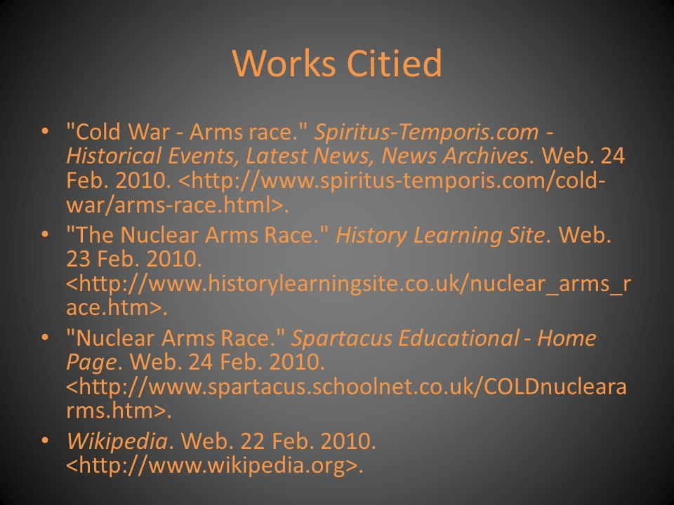 Works Citied Cold War - Arms race. Spiritus-Temporis.com - Historical Events, Latest News, News Archives.