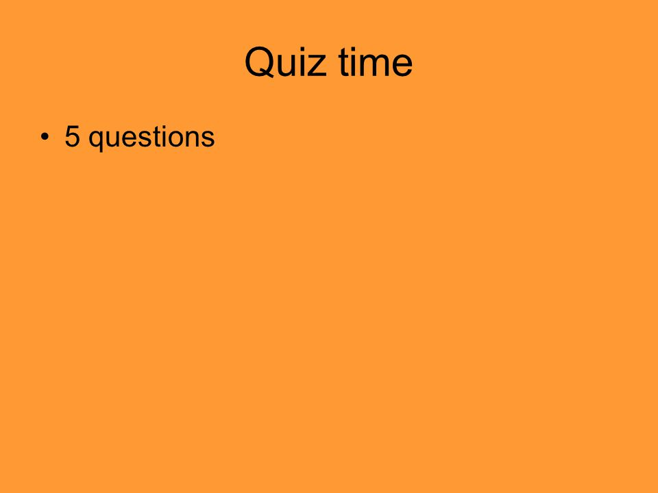 Quiz time 5 questions
