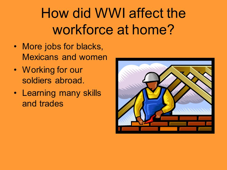 How did WWI affect the workforce at home.