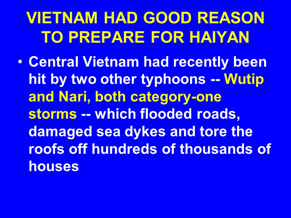 VIETNAM HAD GOOD REASON TO PREPARE FOR HAIYAN Central Vietnam had recently been hit by two other typhoons -- Wutip and Nari, both category-one storms