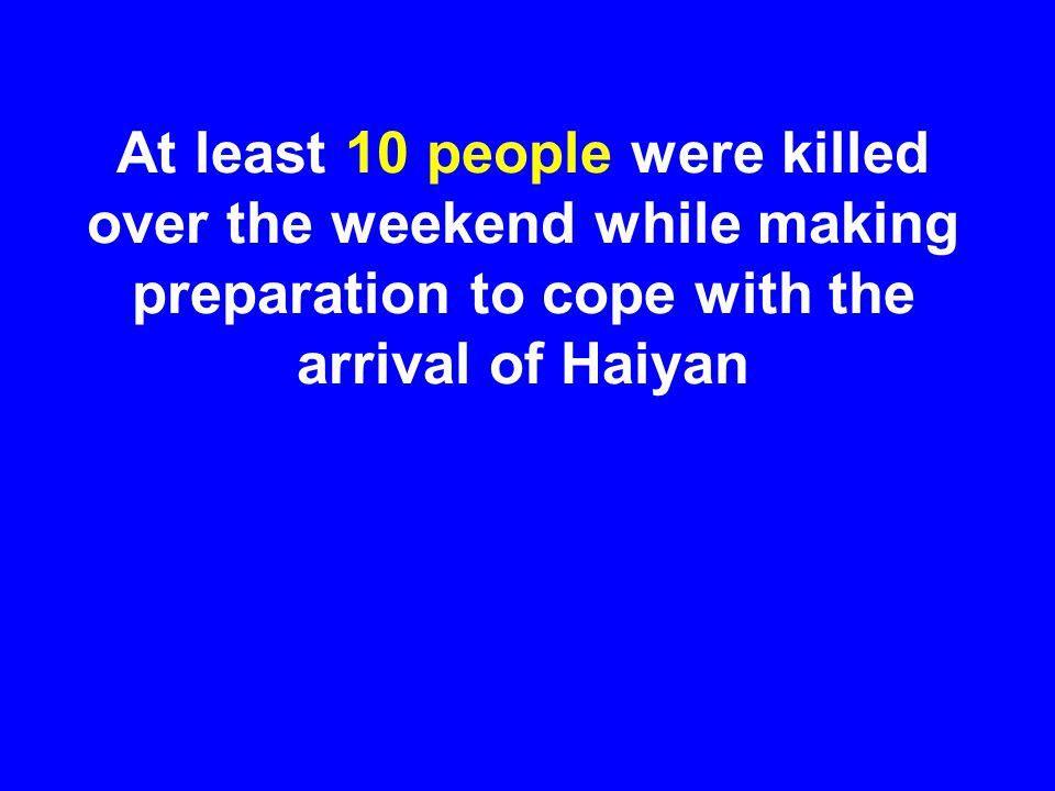 At least 10 people were killed over the weekend while making preparation to cope with the arrival of Haiyan