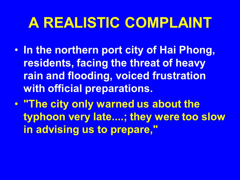 A REALISTIC COMPLAINT In the northern port city of Hai Phong, residents, facing the threat of heavy rain and flooding, voiced frustration with officia