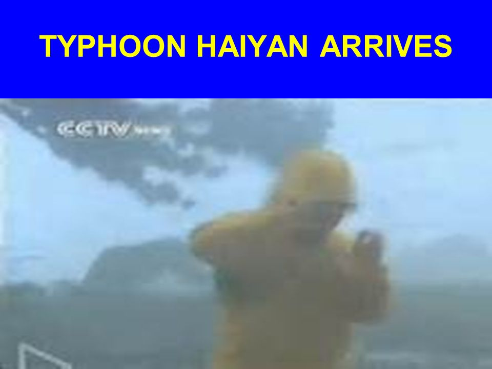 TYPHOON HAIYAN ARRIVES