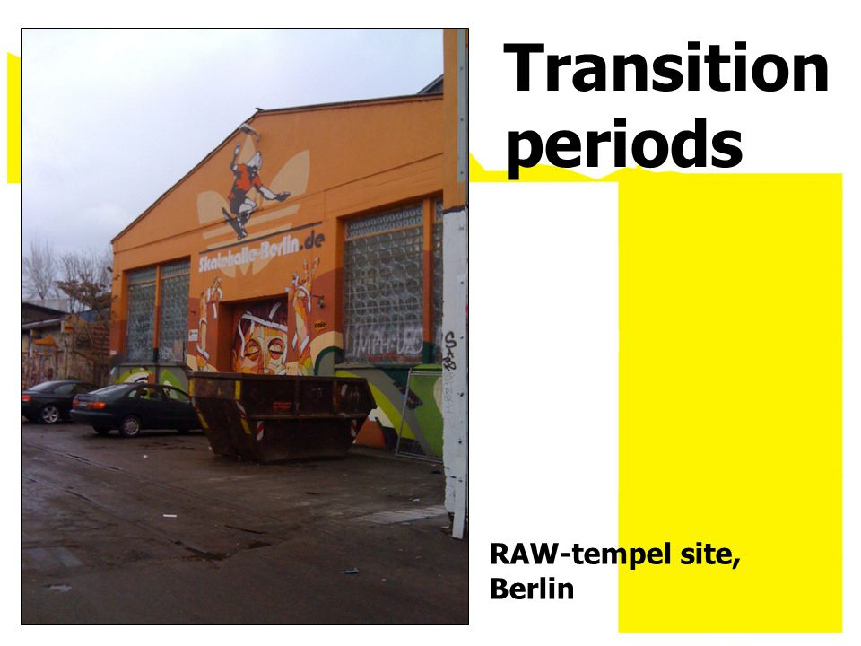 RAW-tempel site, Berlin Transition periods