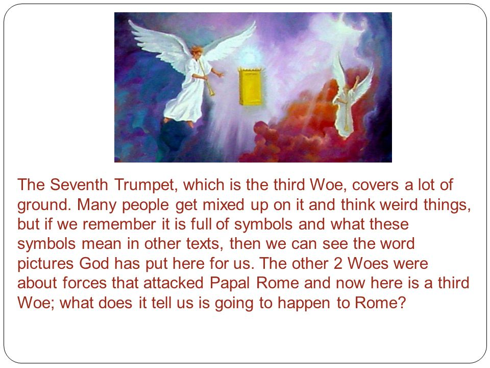 The Seventh Trumpet, which is the third Woe, covers a lot of ground.