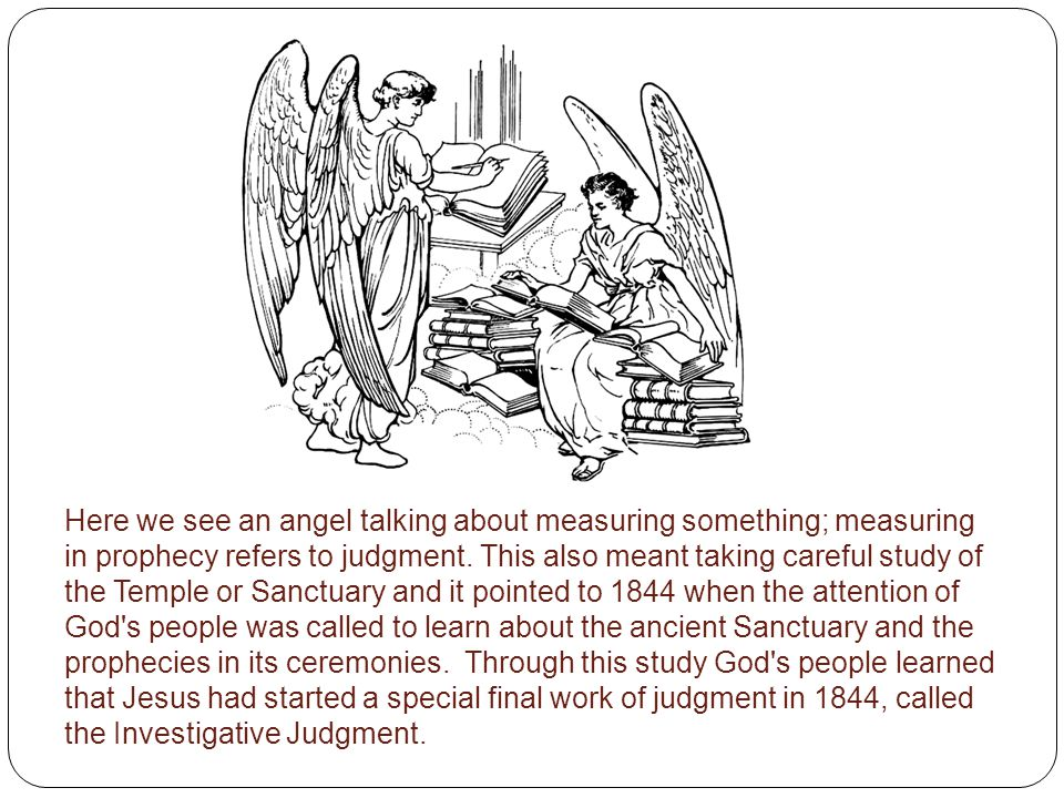 Here we see an angel talking about measuring something; measuring in prophecy refers to judgment.