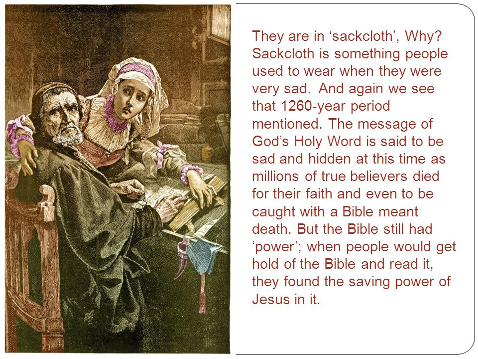They are in 'sackcloth', Why. Sackcloth is something people used to wear when they were very sad.