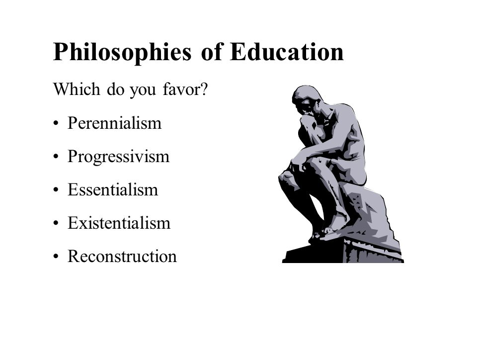 Philosophies of Education Which do you favor.