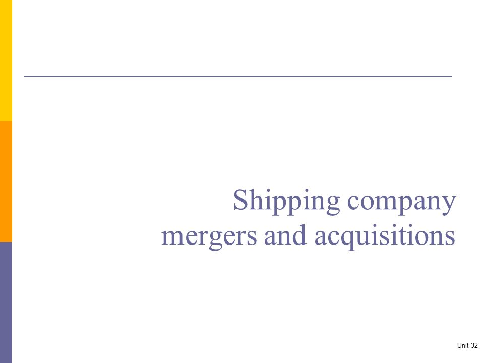 Shipping company mergers and acquisitions Unit 32