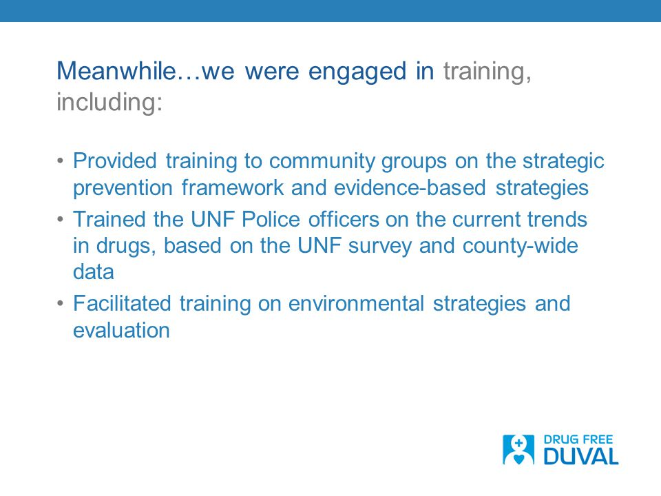 Meanwhile…we were engaged in training, including: Provided training to community groups on the strategic prevention framework and evidence-based strat