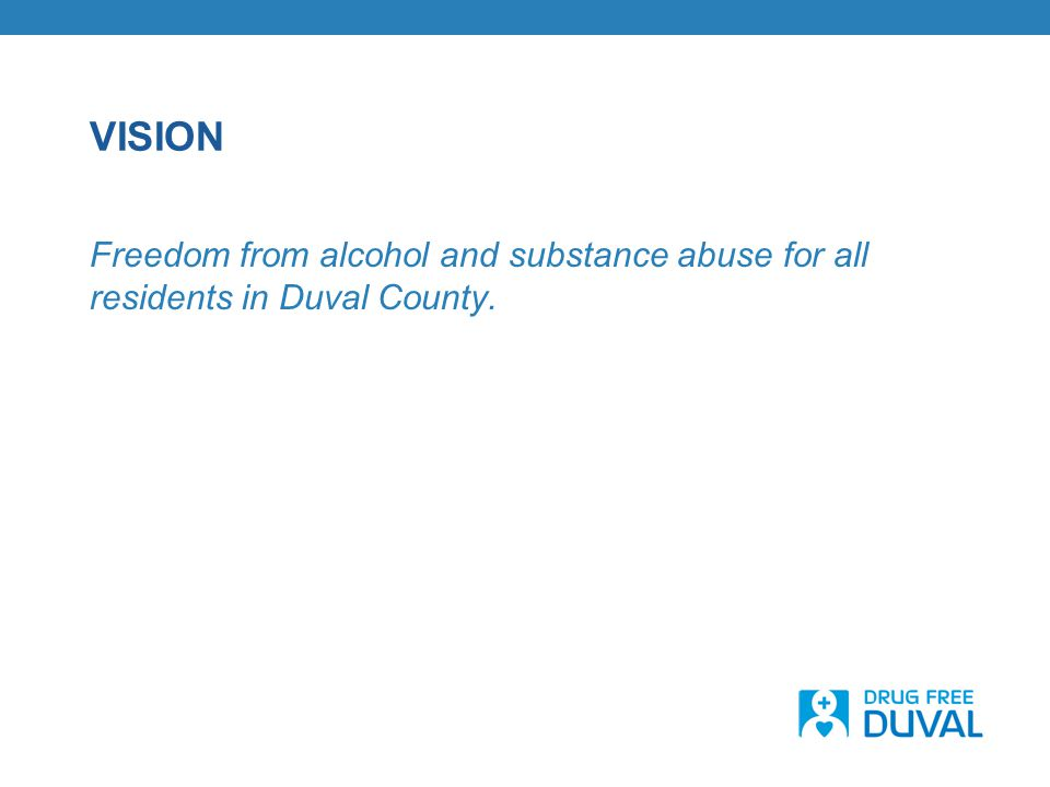MISSION: To promote a culture free of alcohol and substance abuse among youth & adults throughout Duval County by bridging community-based organizations in the provision of education, advocacy & other evidence- based practices.