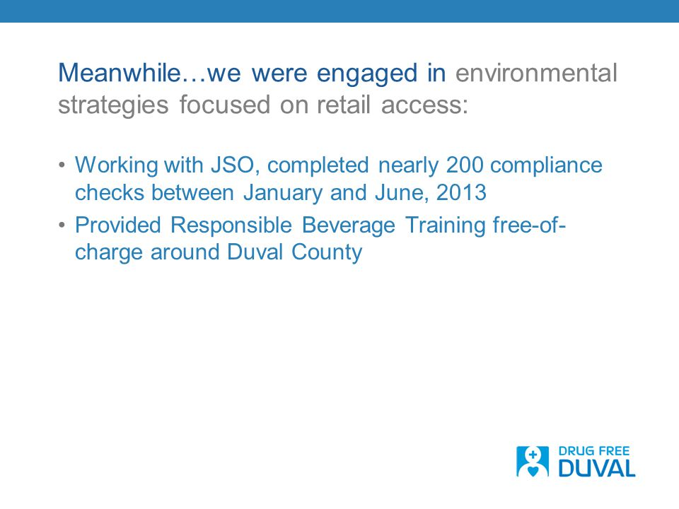 Meanwhile…we were engaged in environmental strategies focused on retail access: Working with JSO, completed nearly 200 compliance checks between Janua
