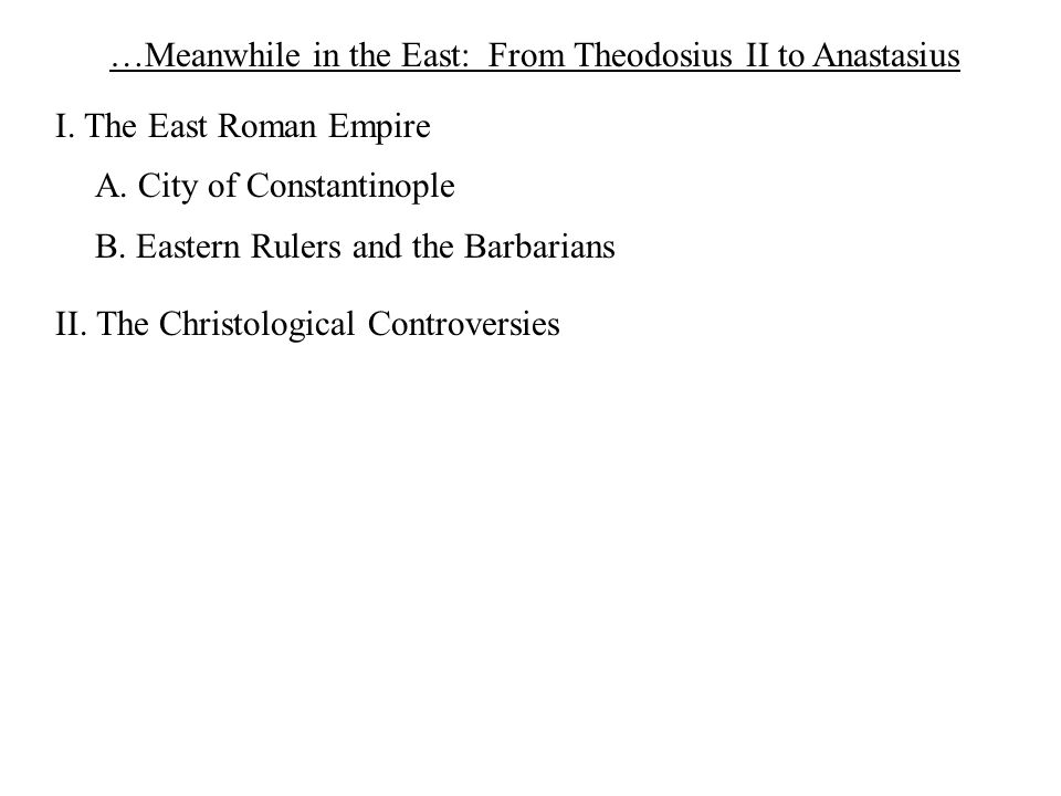 …Meanwhile in the East: From Theodosius II to Anastasius I.