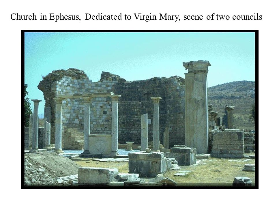 Church in Ephesus, Dedicated to Virgin Mary, scene of two councils