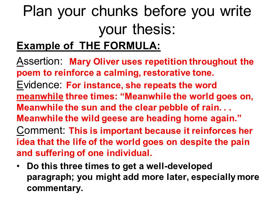 Plan your chunks before you write your thesis: Example of THE FORMULA: Assertion: Mary Oliver uses repetition throughout the poem to reinforce a calming, restorative tone.
