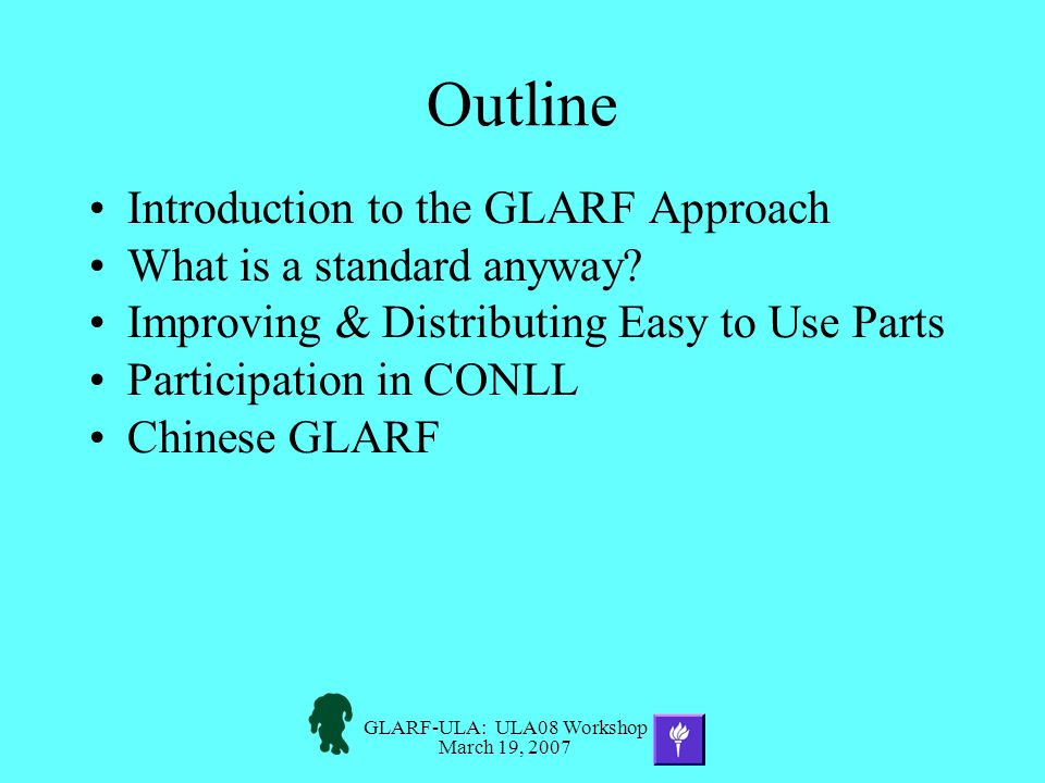 GLARF-ULA: ULA08 Workshop March 19, 2007 Outline Introduction to the GLARF Approach What is a standard anyway.